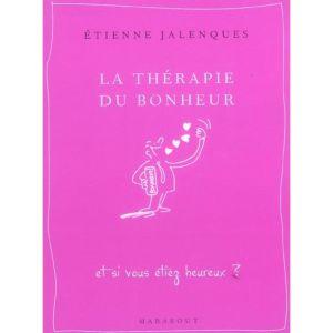La thérapie du bonheur d'Etienne Jalenques